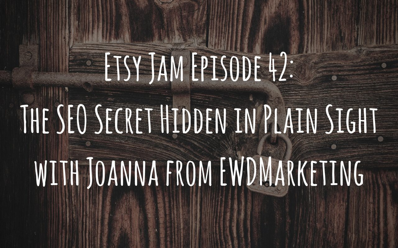Etsy Jam Episode 42: The SEO Secret Hidden in Plain Sight with Joanna from EWDMarketing - Marmalead